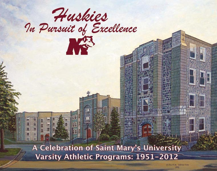 Huskies, in Pursuit of Excellence: A Celebration of Saint Mary's University Varsity Athletic Programs 1951-2012